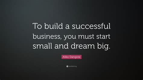 """Aliko Dangote Quote: """"To build a successful business, you"""